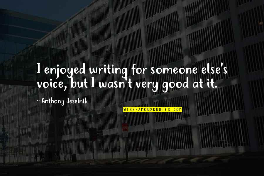 Writing Voice Quotes By Anthony Jeselnik: I enjoyed writing for someone else's voice, but