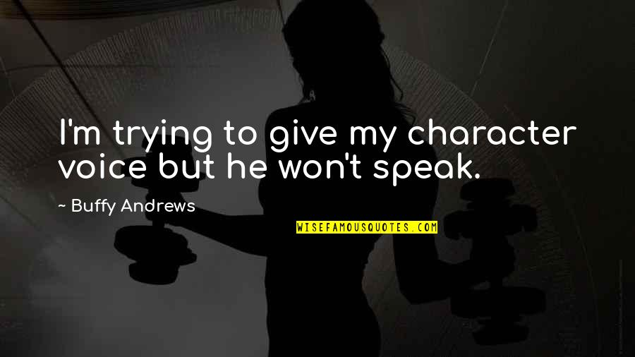 Writing Voice Quotes By Buffy Andrews: I'm trying to give my character voice but