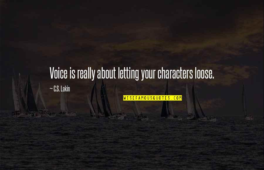 Writing Voice Quotes By C.S. Lakin: Voice is really about letting your characters loose.