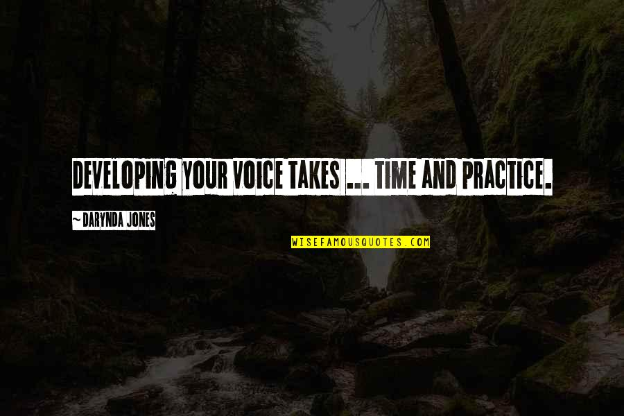 Writing Voice Quotes By Darynda Jones: Developing your voice takes ... time and practice.