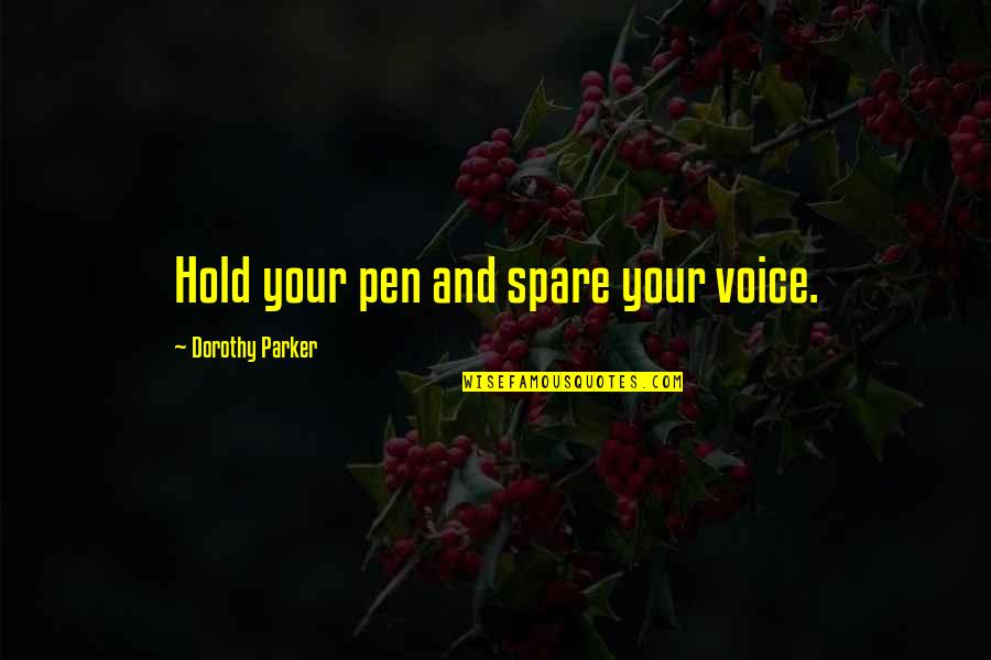 Writing Voice Quotes By Dorothy Parker: Hold your pen and spare your voice.