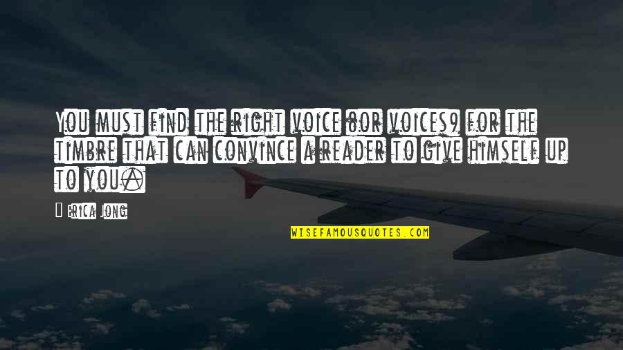 Writing Voice Quotes By Erica Jong: You must find the right voice (or voices)