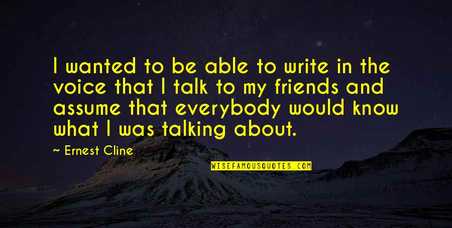 Writing Voice Quotes By Ernest Cline: I wanted to be able to write in