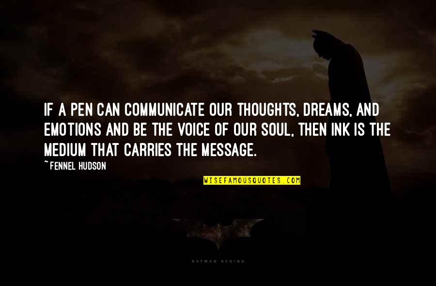Writing Voice Quotes By Fennel Hudson: If a pen can communicate our thoughts, dreams,