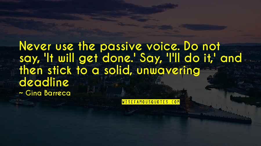 Writing Voice Quotes By Gina Barreca: Never use the passive voice. Do not say,