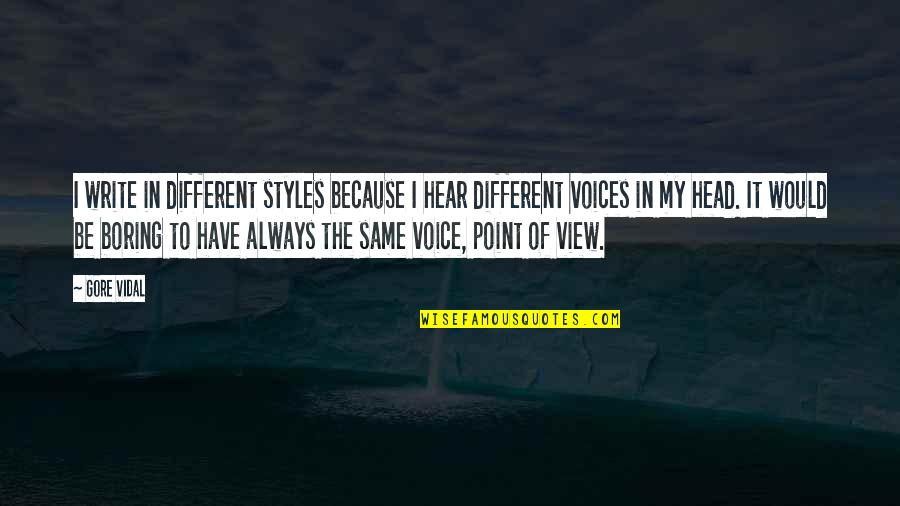 Writing Voice Quotes By Gore Vidal: I write in different styles because I hear