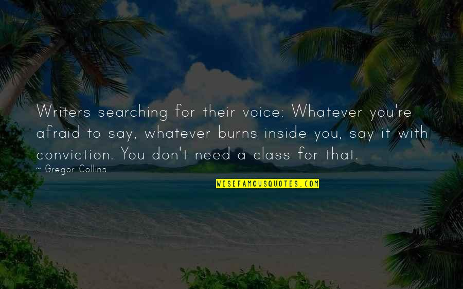 Writing Voice Quotes By Gregor Collins: Writers searching for their voice: Whatever you're afraid