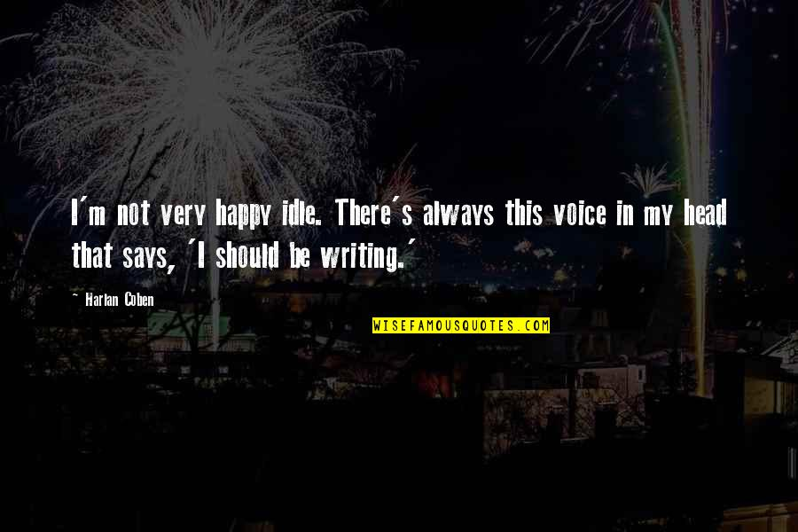 Writing Voice Quotes By Harlan Coben: I'm not very happy idle. There's always this