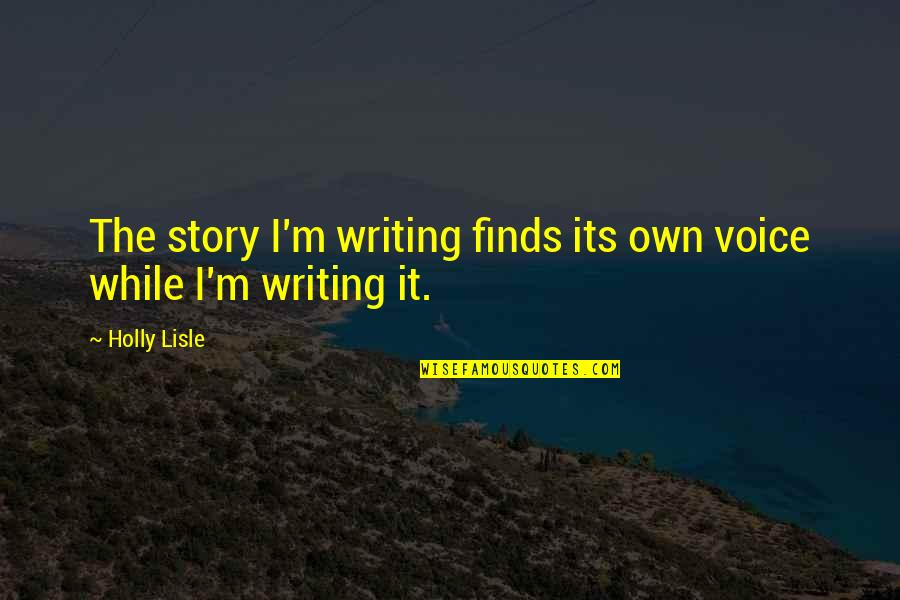 Writing Voice Quotes By Holly Lisle: The story I'm writing finds its own voice