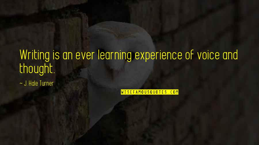 Writing Voice Quotes By J. Hale Turner: Writing is an ever learning experience of voice