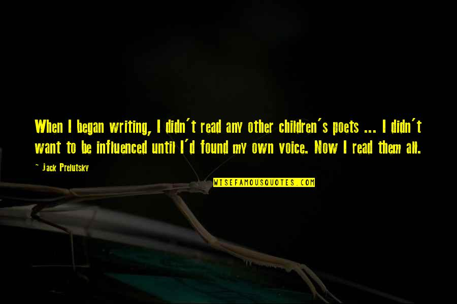 Writing Voice Quotes By Jack Prelutsky: When I began writing, I didn't read any