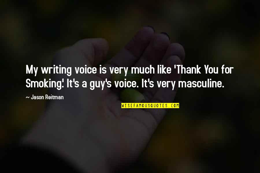 Writing Voice Quotes By Jason Reitman: My writing voice is very much like 'Thank