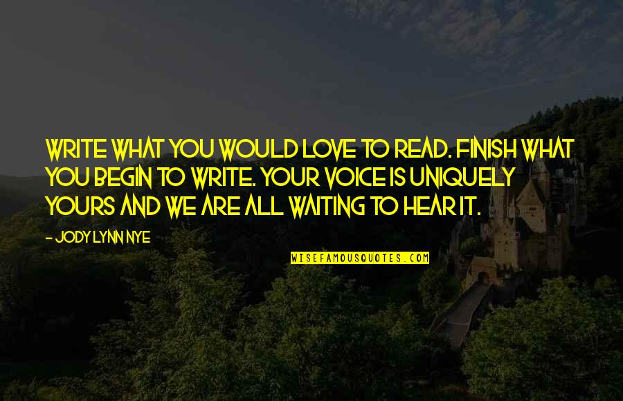 Writing Voice Quotes By Jody Lynn Nye: Write what you would love to read. Finish