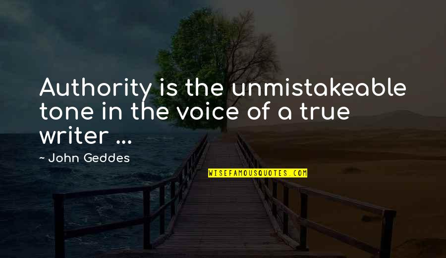 Writing Voice Quotes By John Geddes: Authority is the unmistakeable tone in the voice