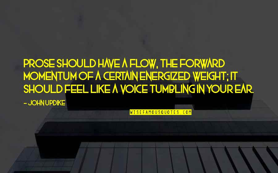 Writing Voice Quotes By John Updike: Prose should have a flow, the forward momentum