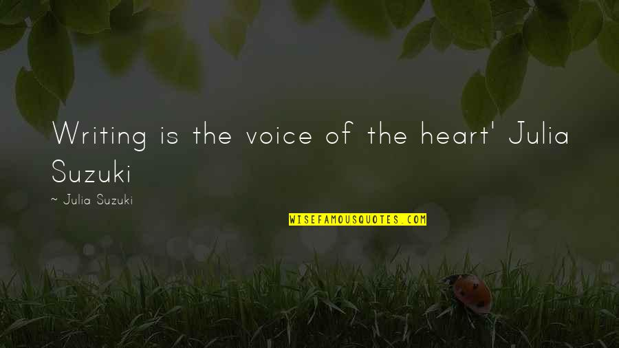 Writing Voice Quotes By Julia Suzuki: Writing is the voice of the heart' Julia