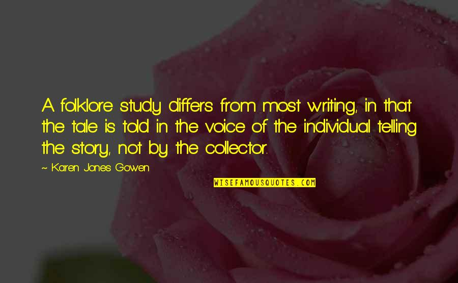 Writing Voice Quotes By Karen Jones Gowen: A folklore study differs from most writing, in