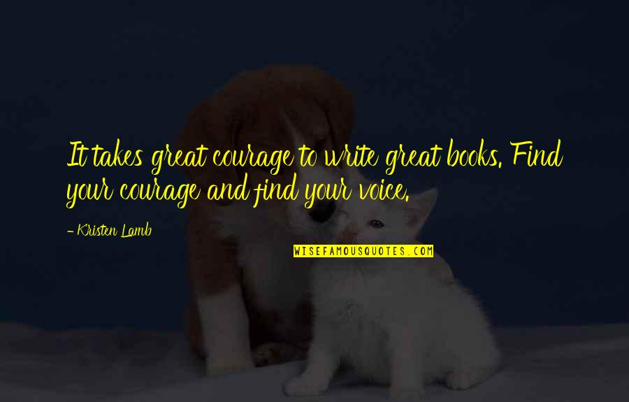 Writing Voice Quotes By Kristen Lamb: It takes great courage to write great books.