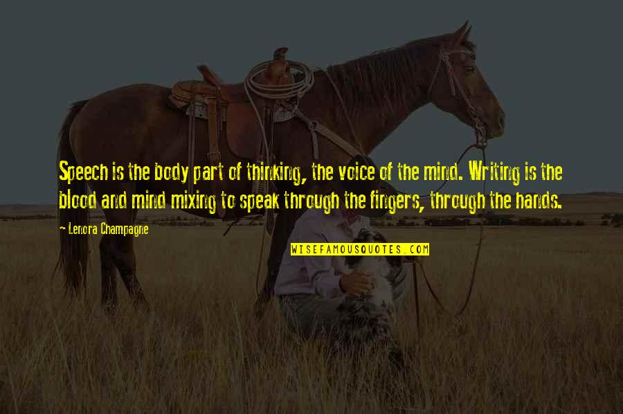 Writing Voice Quotes By Lenora Champagne: Speech is the body part of thinking, the