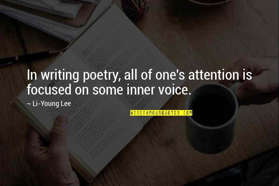 Writing Voice Quotes By Li-Young Lee: In writing poetry, all of one's attention is