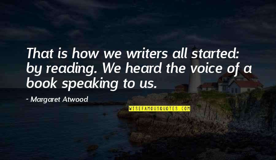 Writing Voice Quotes By Margaret Atwood: That is how we writers all started: by