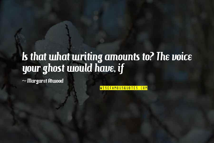 Writing Voice Quotes By Margaret Atwood: Is that what writing amounts to? The voice