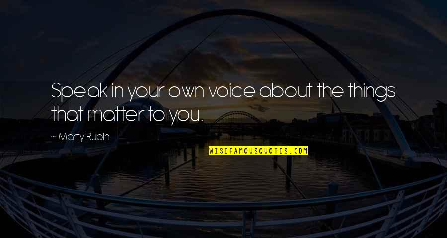 Writing Voice Quotes By Marty Rubin: Speak in your own voice about the things