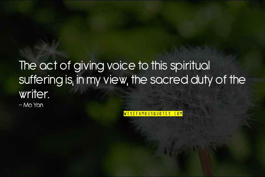 Writing Voice Quotes By Mo Yan: The act of giving voice to this spiritual