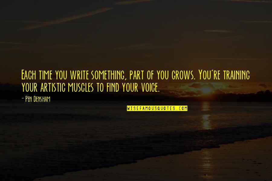 Writing Voice Quotes By Pen Densham: Each time you write something, part of you