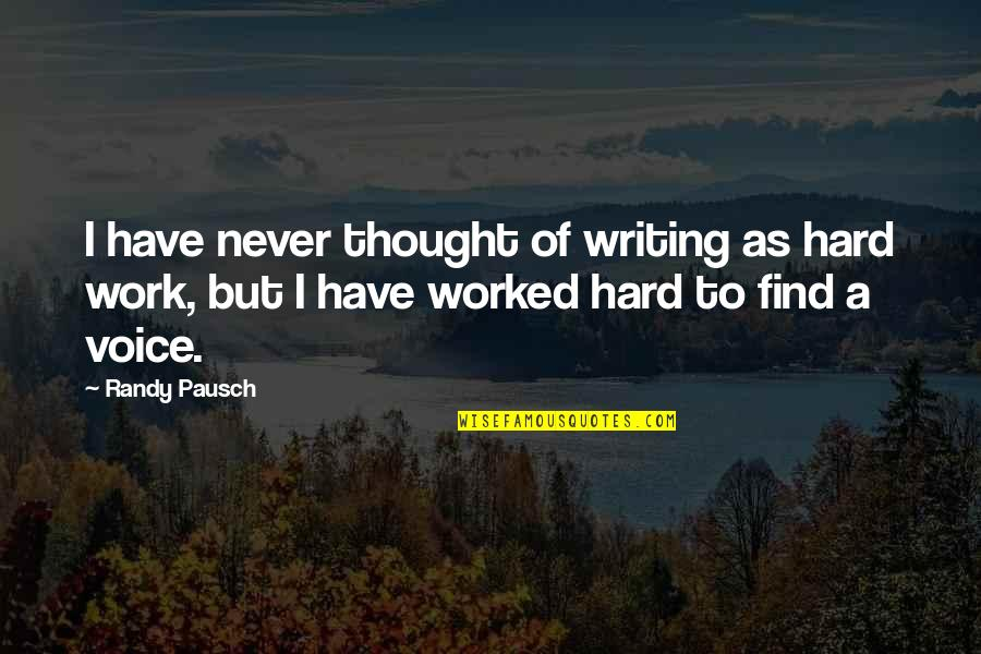 Writing Voice Quotes By Randy Pausch: I have never thought of writing as hard