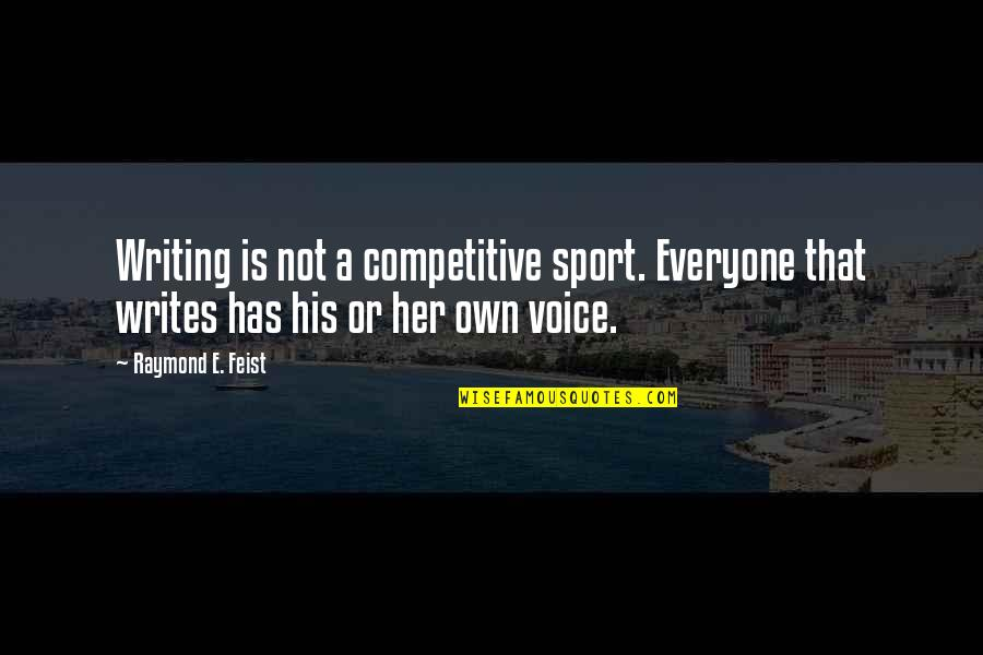 Writing Voice Quotes By Raymond E. Feist: Writing is not a competitive sport. Everyone that