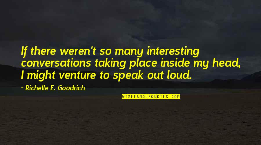 Writing Voice Quotes By Richelle E. Goodrich: If there weren't so many interesting conversations taking