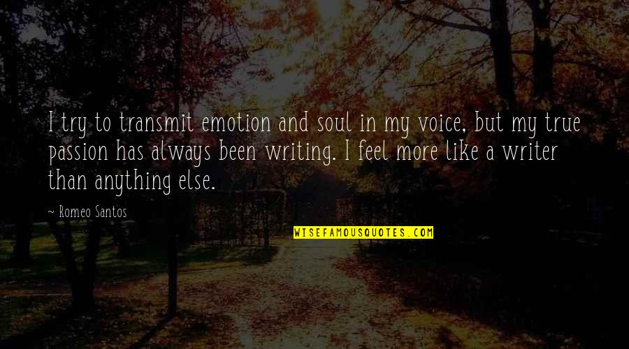 Writing Voice Quotes By Romeo Santos: I try to transmit emotion and soul in