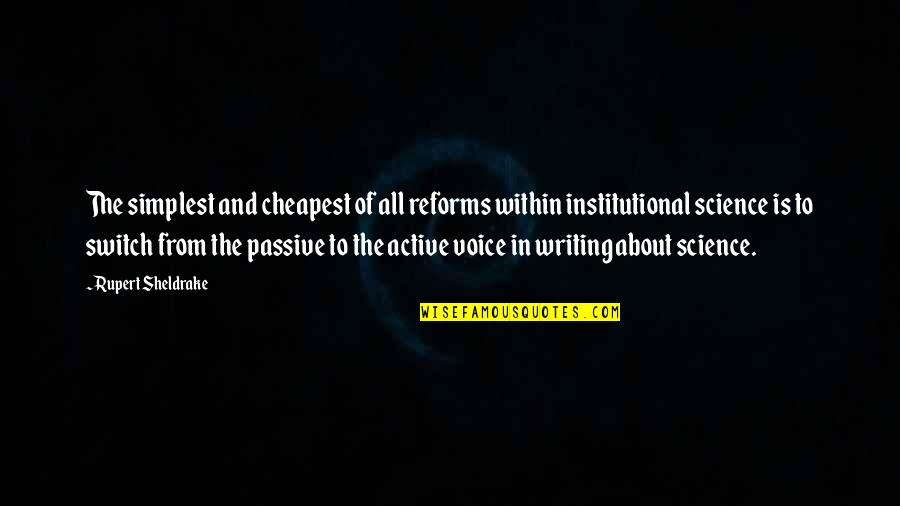 Writing Voice Quotes By Rupert Sheldrake: The simplest and cheapest of all reforms within