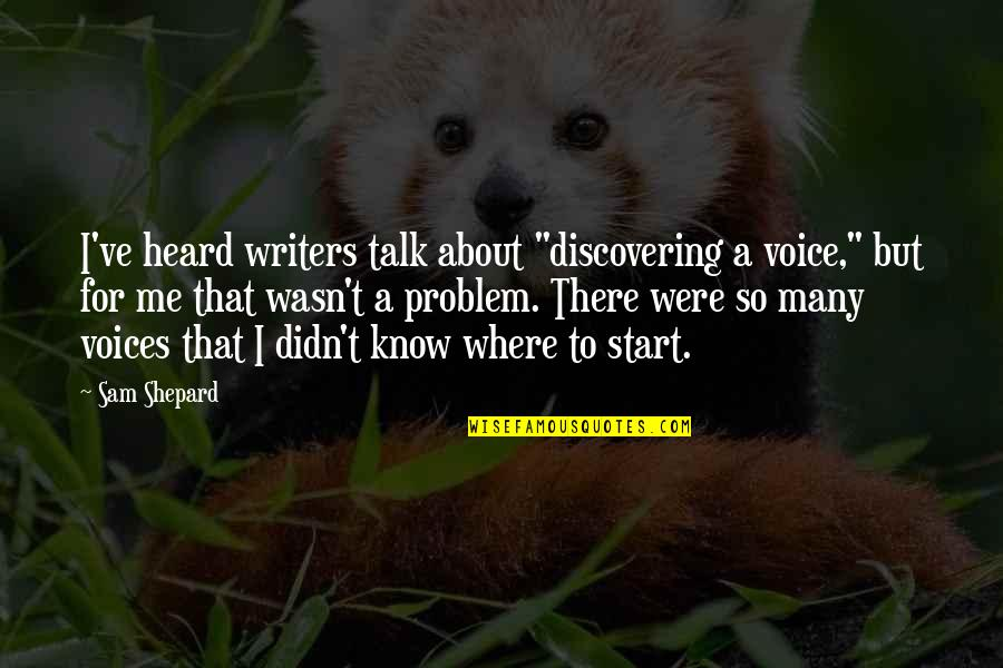 """Writing Voice Quotes By Sam Shepard: I've heard writers talk about """"discovering a voice,"""""""