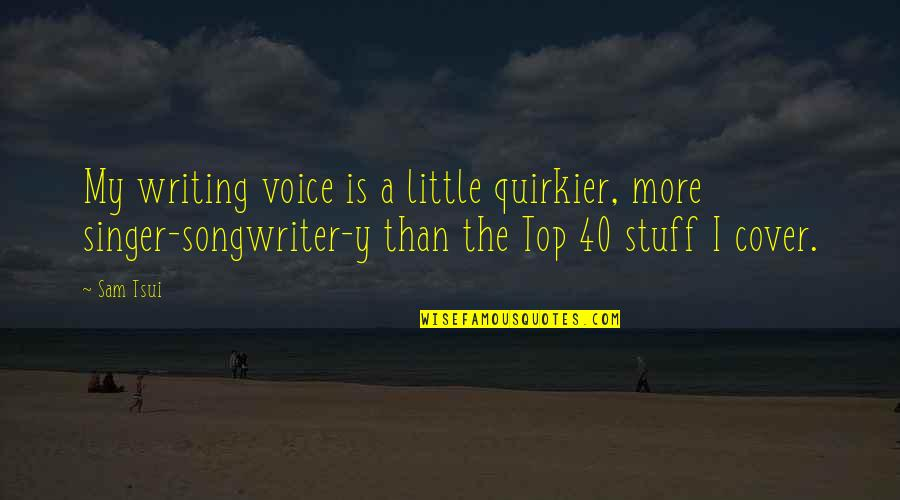 Writing Voice Quotes By Sam Tsui: My writing voice is a little quirkier, more