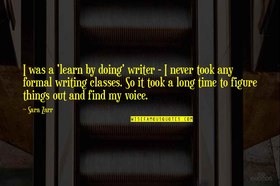 Writing Voice Quotes By Sara Zarr: I was a 'learn by doing' writer -