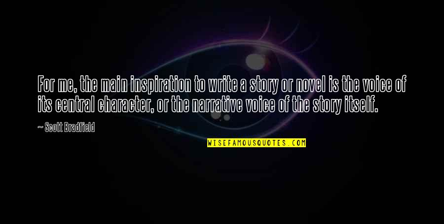 Writing Voice Quotes By Scott Bradfield: For me, the main inspiration to write a