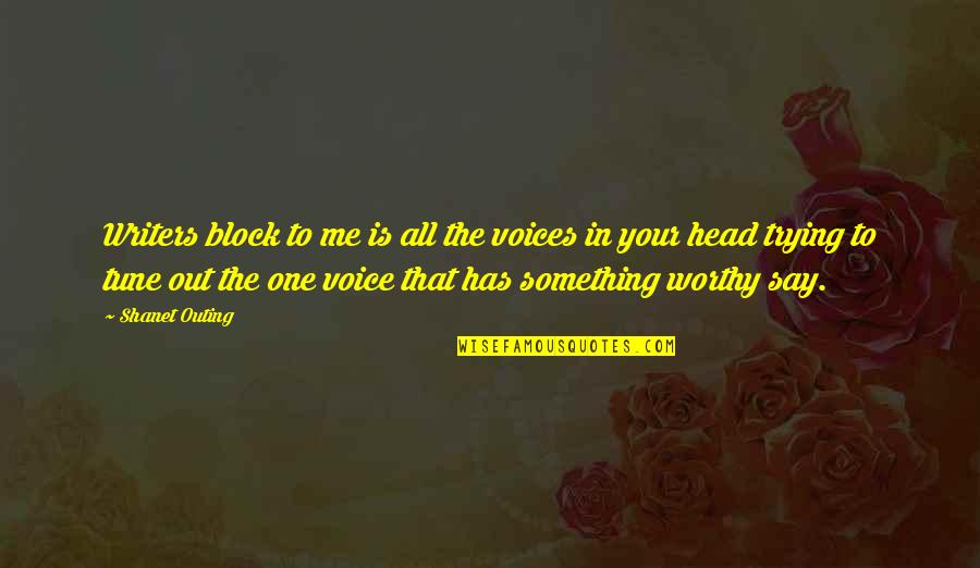 Writing Voice Quotes By Shanet Outing: Writers block to me is all the voices