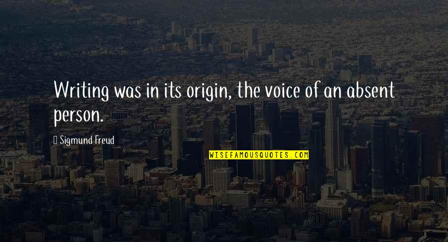 Writing Voice Quotes By Sigmund Freud: Writing was in its origin, the voice of