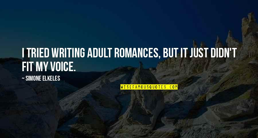 Writing Voice Quotes By Simone Elkeles: I tried writing adult romances, but it just