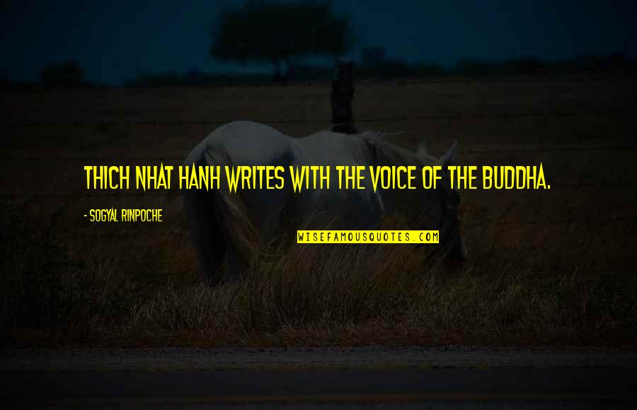 Writing Voice Quotes By Sogyal Rinpoche: Thich Nhat Hanh writes with the voice of