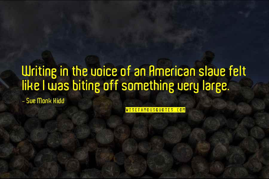 Writing Voice Quotes By Sue Monk Kidd: Writing in the voice of an American slave