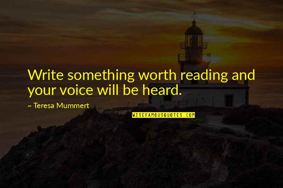 Writing Voice Quotes By Teresa Mummert: Write something worth reading and your voice will