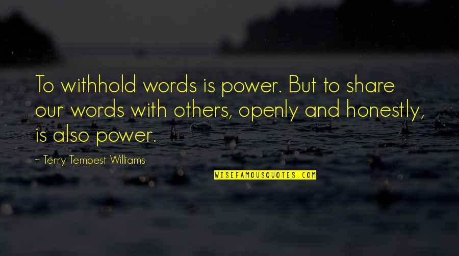 Writing Voice Quotes By Terry Tempest Williams: To withhold words is power. But to share