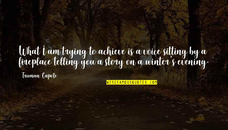 Writing Voice Quotes By Truman Capote: What I am trying to achieve is a