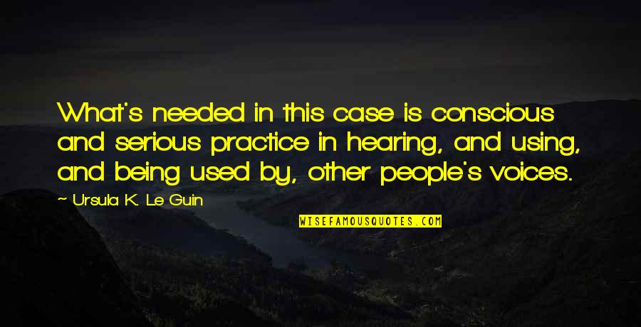 Writing Voice Quotes By Ursula K. Le Guin: What's needed in this case is conscious and