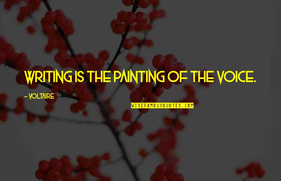 Writing Voice Quotes By Voltaire: Writing is the painting of the voice.