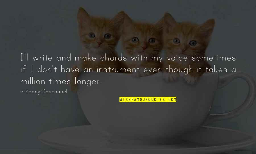 Writing Voice Quotes By Zooey Deschanel: I'll write and make chords with my voice