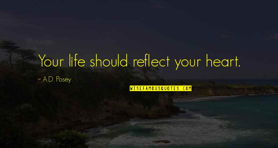 Writing Your Story Quotes By A.D. Posey: Your life should reflect your heart.